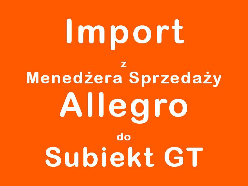 Import z Menedżera Sprzedaży Allegro do Subiekt GT